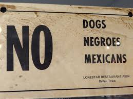 """No Dogs, Negroes, Mexicans"" - Sign from Texas, ca 1940s"